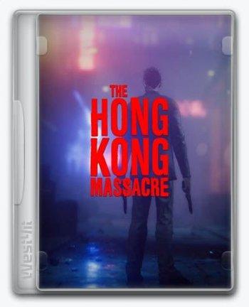The Hong Kong Massacre (2019) PC   Repack от xatab